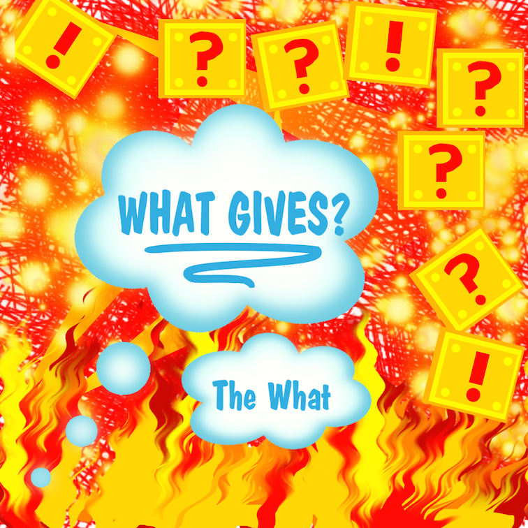 The What: What Gives? by angelskip43