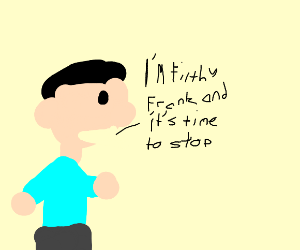 Filthy Frank says It's Time to Stop by Dariusman143