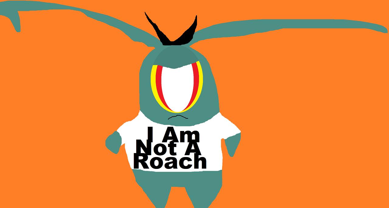I Am Not A Roach by Falconlobo