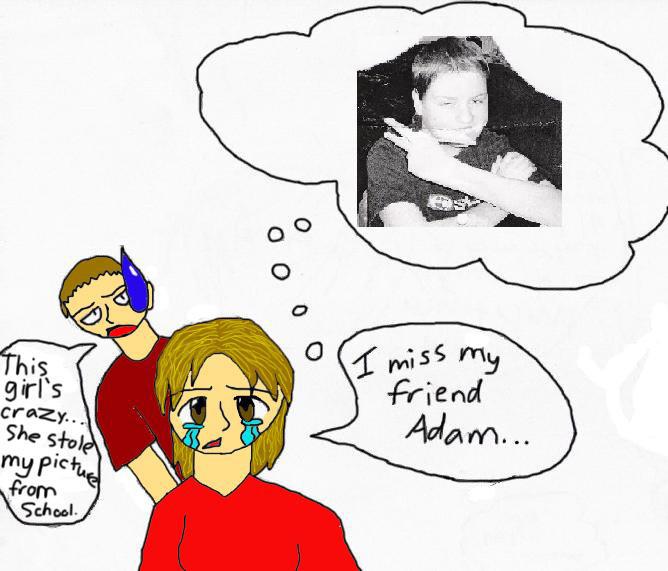 I miss my friend Adam... by MoonWalker82958
